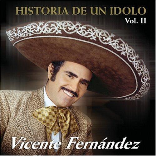 Vicente Fernandez - Historia De Un Idolo Vol. 2 - Zortam Music