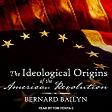 The Ideological Origins of the American Revolution Audiobook by Bernard Bailyn Narrated by Tom Perkins
