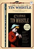 img - for The Clarke Learn-to-Play Tin Whistle Set: Book, CD & Whistle by Bill Ochs (2001-06-01) book / textbook / text book