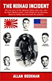 The Niihau Incident: The True Story of the Japanese Fighter Pilot Who, After the Pearl Harbor Attack, Crash-Landed on the Hawaiian Island of Niihau and Terrorized the Residents by Allan Beekman