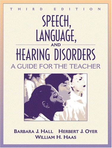 Speech, Language, and Hearing Disorders: A Guide for the Teacher (3rd Edition)