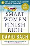 Smart Women Finish Rich: 9 Steps to Achieving Financial Security and Funding Your Dreams (076791029X) by Bach, David