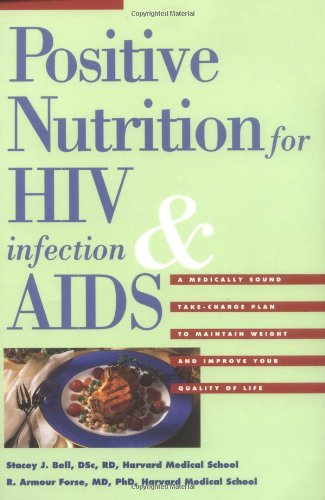 Positive Nutrition For Hiv Infection & Aids: A Medically Sound Take-Charge Plan To Maintain Weight And Improve Your Quality Of Life