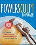 img - for PowerSculpt For Women: The Complete Body Sculpting & Weight Training Workout Using the Exercise Ball (Includes Bonus DVD) book / textbook / text book
