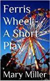 Ferris Wheel - A Short Play