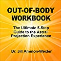 Out-of-Body Workbook: The Ultimate 5-Step Guide to Astral Project Experiences Audiobook by Jill Ammon-Wexler Narrated by Arika Rapson