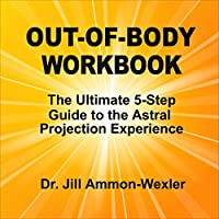 Out-of-Body Workbook: The Ultimate 5-Step Guide to Astral Project Experiences (       UNABRIDGED) by Jill Ammon-Wexler Narrated by Arika Rapson