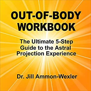 Out-of-Body Workbook: The Ultimate 5-Step Guide to Astral Project Experiences | [Jill Ammon-Wexler]