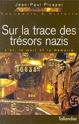 Sur la trace des trésors nazis. L'or, la mort et la mémoire par Jean-Paul Picaper