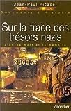echange, troc Jean-Paul Picaper - Sur la trace des trésors nazis. L'or, la mort et la mémoire