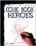 How to Draw Comic Book Heroes (How to Draw (Powerkids Press))