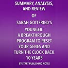 Summary, Analysis, and Review of Sara Gottfried's Younger: A Breakthrough Program to Reset Your Genes, Reverse Aging, and Turn Back the Clock 10 Years Hörbuch von  Start Publishing Notes LLC Gesprochen von: Michael Gilboe