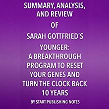 Summary, Analysis, and Review of Sara Gottfried's Younger: A Breakthrough Program to Reset Your Genes, Reverse Aging, and Turn Back the Clock 10 Years Audiobook by  Start Publishing Notes LLC Narrated by Michael Gilboe