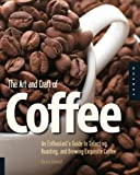 img - for The Art and Craft of Coffee: An Enthusiast's Guide to Selecting, Roasting and Brewing Exquisite Coffee by Kevin Sinnott (Illustrated, 1 Jun 2010) Flexibound book / textbook / text book
