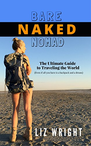 bare-naked-nomad-the-ultimate-guide-to-traveling-the-world-even-if-all-you-have-is-a-backpack-and-a-