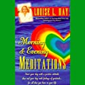 Morning and Evening Meditations  by Louise L. Hay Narrated by Louise L. Hay