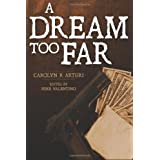 A Dream Too Far ~ Carolyn R Arturi