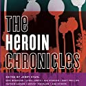 The Heroin Chronicles Audiobook by Jerry Stahl (editor), Eric Bogosian, Lydia Lunch, Nathan Larson, Ava Stander, Antonia Crane, Gary Phillips, Jervey Tervalon Narrated by Erin Moon
