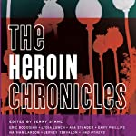 The Heroin Chronicles | Jerry Stahl (editor),Eric Bogosian,Lydia Lunch,Nathan Larson,Ava Stander,Antonia Crane,Gary Phillips,Jervey Tervalon