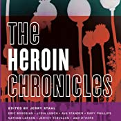 The Heroin Chronicles | Jerry Stahl (editor), Eric Bogosian, Lydia Lunch, Nathan Larson, Ava Stander, Antonia Crane, Gary Phillips, Jervey Tervalon