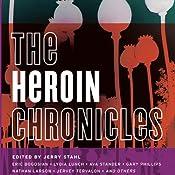 The Heroin Chronicles | Jerry Stahl (editor), Eric Bogosian, Lydia Lunch, Nathan Larson, Ava Stander, Antonia Crane, Gary Phillips, Jervey Tervalon
