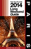Paris - The Delaplaine 2014 Long Weekend Guide (Long Weekend Guides)