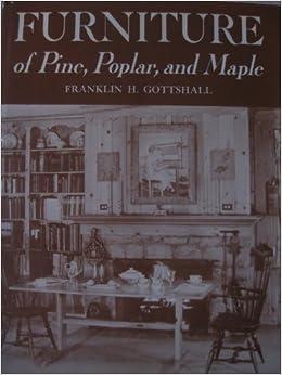 furniture of pine poplar and maple franklin h gottshall