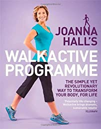 Joanna Hall&#39;s Walkactive Programme: The simple yet revolutionary way to transform your body, for life