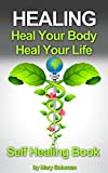 HEALING: Heal Your Body Heal Your Life (Self Healing Book, Stillness, Chronic Illness)