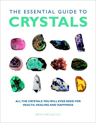 The Essential Guide to Crystals: All the Crystals You Will Ever Need for Health, Healing, and Happiness (Essential Guides Series)