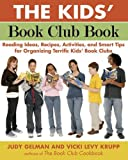 img - for The Kids' Book Club Book: Reading Ideas, Recipes, Activities, and Smart Tips for Organizing Terrific Kids' Book Clubs by Judy Gelman (2007-05-10) book / textbook / text book