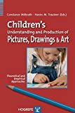 img - for Children's Understanding and Production of Pictures, Drawings and Art: Theoretical and Empirical Approaches book / textbook / text book