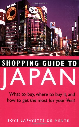 Shopping Guide to Japan: What to buy, where to buy it, and how to get the most for your Yen!