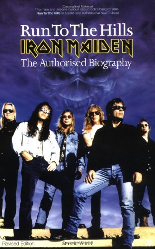 Run To The Hills : Iron Maiden : The Authorised Biography (Revised Edition)