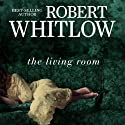 The Living Room (       UNABRIDGED) by Robert Whitlow Narrated by Heath McClure