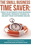 img - for The Small Business Time Saver: Tools To Automate Your Business Processes, Promote Yourself & Delight Your Customers Online book / textbook / text book