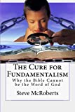 The Cure for Fundamentalism: Why the Bible Cannot be the Word of God