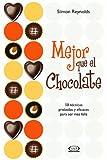 Mejor que el chocolate/ Better Than Chocolate: 50 tecnicas probadas y eficaces para ser mas feliz/ 50 Proven Ways to Feel Happier (Spanish Edition) (987612045X) by Reynolds, Simon