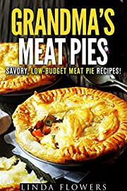Grandma's Meat Pies: Savory, Low-Budget Meat Pie Recipes! (Farmhouse Favorites)