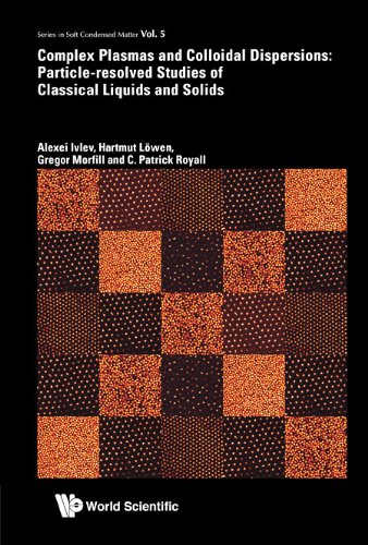 Complex Plasmas And Colloidal Dispersions: Particle-Resolved Studies Of Classical Liquids And Solids (Series In Soft Condensed Matter)