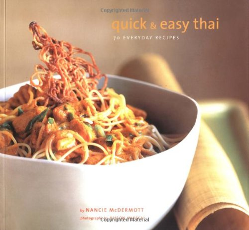 Quick & Easy Thai: 70 Everyday Recipes by Nancie McDermott, Alison Miksch (Photographer)