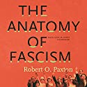 The Anatomy of Fascism Audiobook by Robert O. Paxton Narrated by Arthur Morey