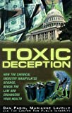 Toxic Deception: How the Chemical Industry Manipulates Science, Bends the Law and Endangers Your Health (1567511627) by Fagin, Dan