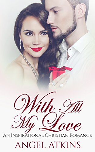 christian-romance-inspirational-christian-romance-with-all-my-love-religious-second-chance-clean-rom