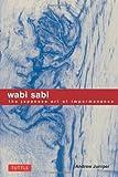 Andrew Juniper Wabi Sabi: The Japanese Art of Impermanence