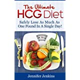The Ultimate HCG Diet - Safely Lose As Much As One Pound In A Single Day! ~ Jennifer Jenkins