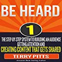 Be Heard: The Step-by-Step System to Building an Audience, Getting Attention and Creating Content That Gets Shared Audiobook by Terry Pitts Narrated by Carl Hausman