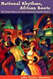 img - for National Rhythms, African Roots: The Deep History of Latin American Popular Dance (Dialogos) (Di Logos) book / textbook / text book