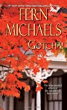 By Fern Michaels Gotcha! (Sisterhood Novels) (First Edition)