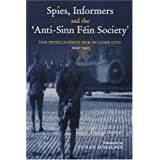 Spies, Informers and the 'Anti-Sinn Fein Society': The Intelligence War in Cork City, 1919-1921by John Borgonovo